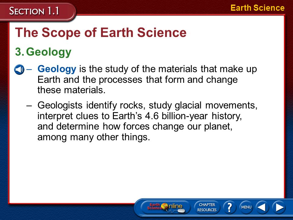 The Scope of Earth Science 2.Meteorology Earth Science –Meteorology is the branch of Earth science that studies the air that surrounds our planet. –Me
