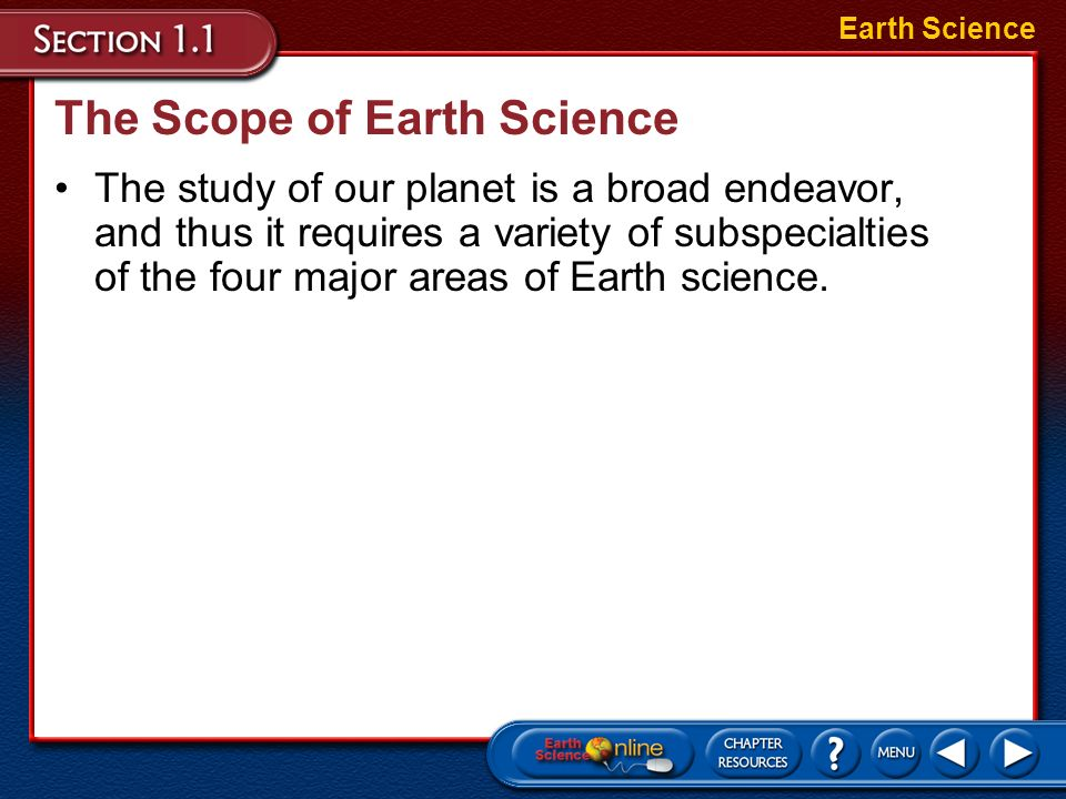 The Scope of Earth Science 4.Oceanography Earth Science –Oceanography is the study of Earths oceans, which cover nearly three-fourths of the planet. –