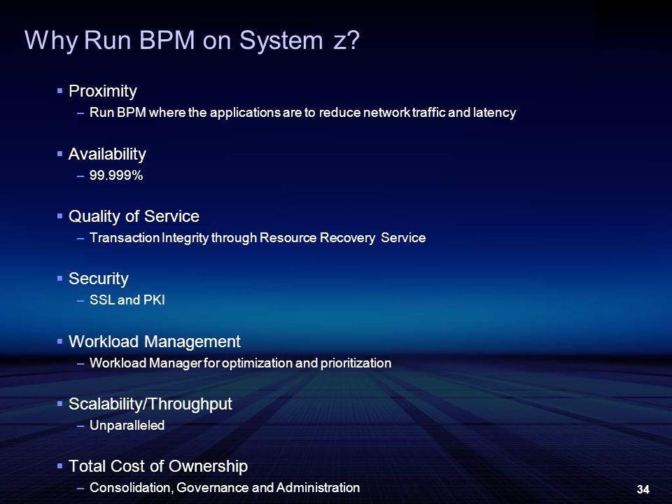 34 Why Run BPM on System z.