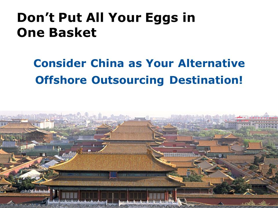 Dont Put All Your Eggs in One Basket Consider China as Your Alternative Offshore Outsourcing Destination!