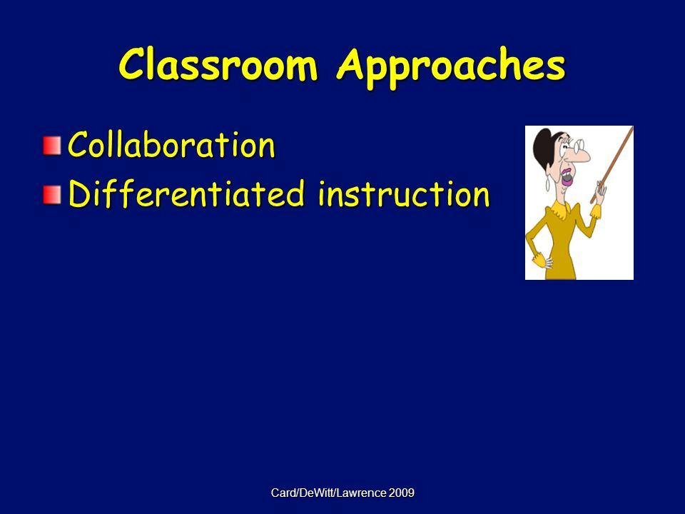 Card/DeWitt/Lawrence 2009 Classroom Approaches Collaboration Differentiated instruction
