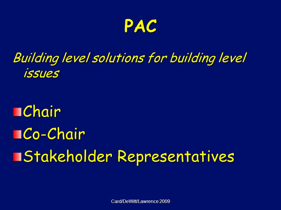 Card/DeWitt/Lawrence 2009 PAC Building level solutions for building level issues ChairCo-Chair Stakeholder Representatives