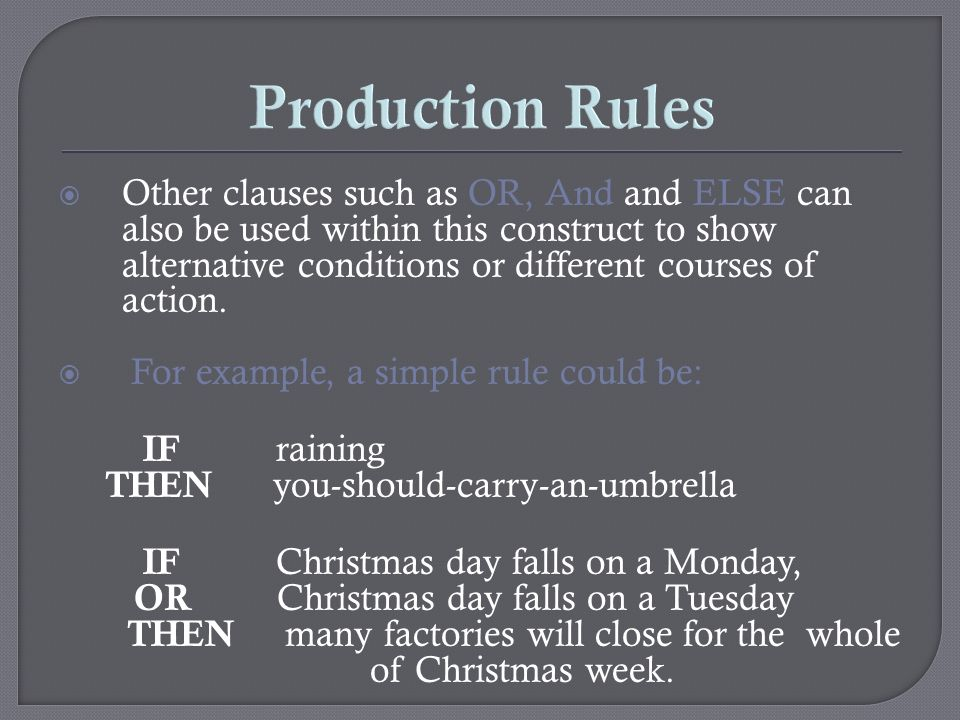 Production Rules Other clauses such as OR, And and ELSE can also be used within this construct to show alternative conditions or different courses of