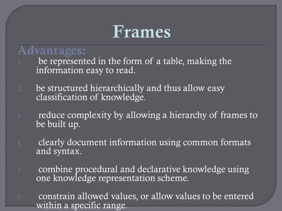 Advantages: 1. be represented in the form of a table, making the information easy to read. 2. be structured hierarchically and thus allow easy classif