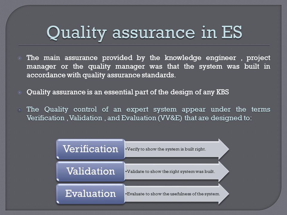The main assurance provided by the knowledge engineer, project manager or the quality manager was that the system was built in accordance with quality