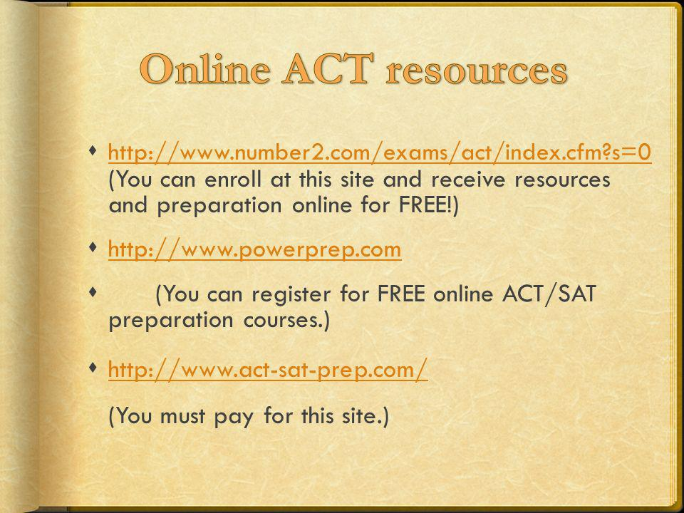 http://www.number2.com/exams/act/index.cfm?s=0 (You can enroll at this site and receive resources and preparation online for FREE!) http://www.number2