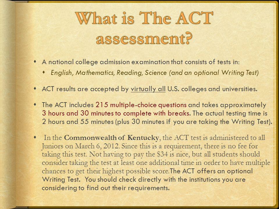 A national college admission examination that consists of tests in: English, Mathematics, Reading, Science (and an optional Writing Test) ACT results