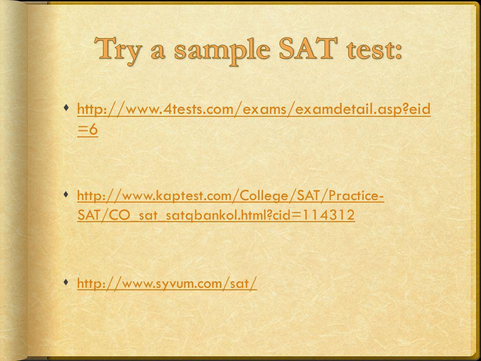 http://www.4tests.com/exams/examdetail.asp?eid =6 http://www.4tests.com/exams/examdetail.asp?eid =6 http://www.kaptest.com/College/SAT/Practice- SAT/C