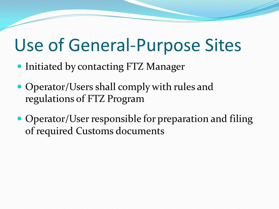 Use of General-Purpose Sites Initiated by contacting FTZ Manager Operator/Users shall comply with rules and regulations of FTZ Program Operator/User r