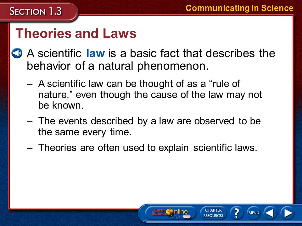 Theories and Laws A scientific theory is an explanation based on many observations during repeated experiments. Communicating in Science –A scientific