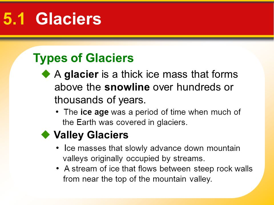 Glacial Deposits 5.1 Glaciers There are two types of glacial drift.