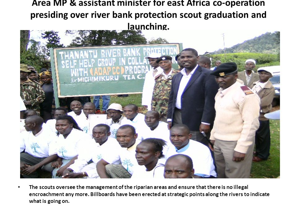 Area MP & assistant minister for east Africa co-operation presiding over river bank protection scout graduation and launching. The scouts oversee the
