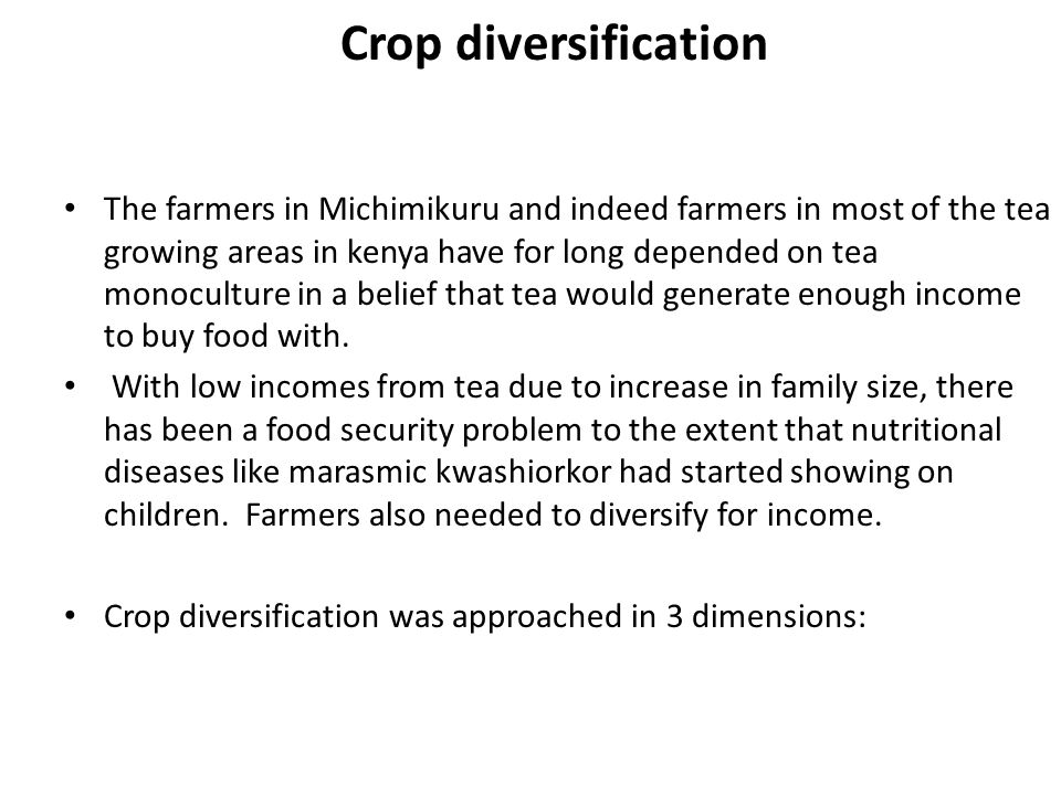 Crop diversification The farmers in Michimikuru and indeed farmers in most of the tea growing areas in kenya have for long depended on tea monoculture