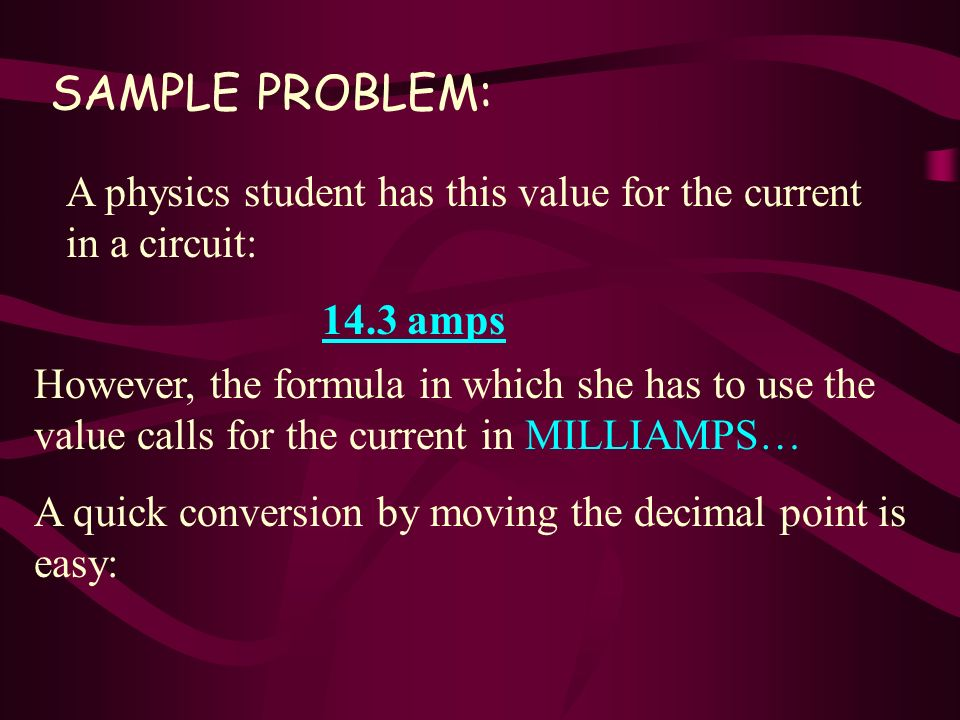 A physics student has this value for the current in a circuit: 14.3 amps SAMPLE PROBLEM: However, the formula in which she has to use the value calls