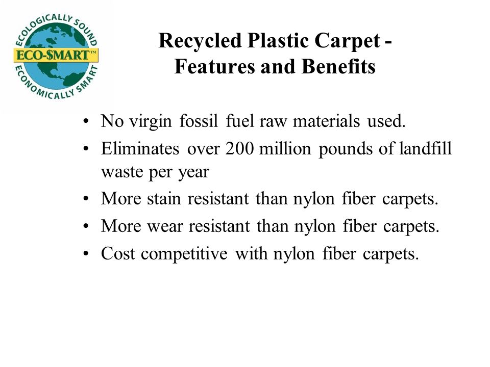 Recycled Plastic Carpet - Features and Benefits No virgin fossil fuel raw materials used.