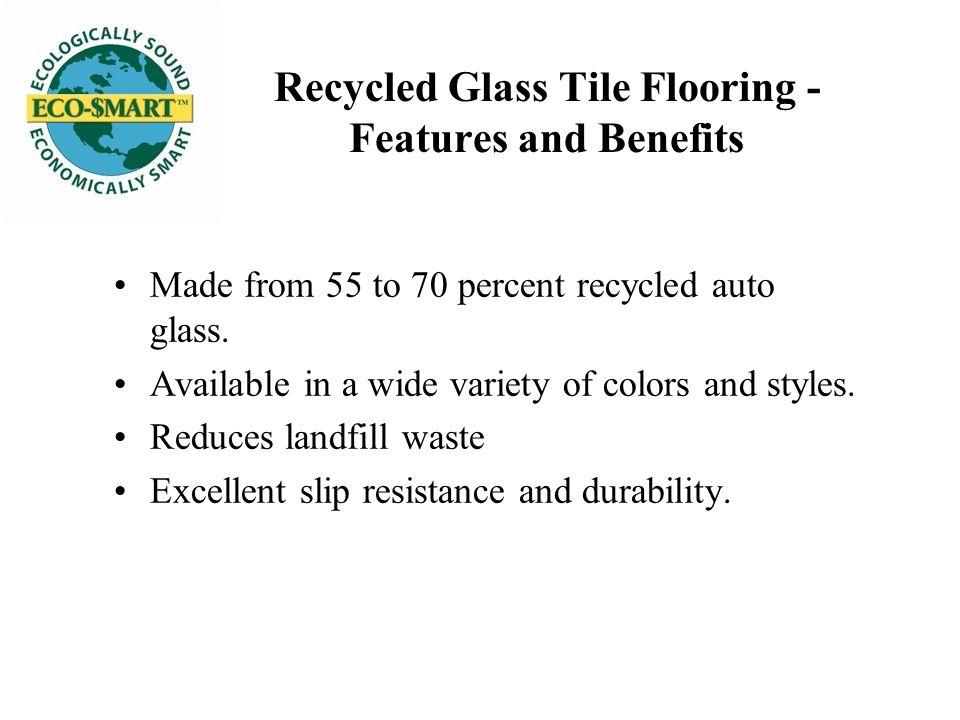 Recycled Glass Tile Flooring - Features and Benefits Made from 55 to 70 percent recycled auto glass.