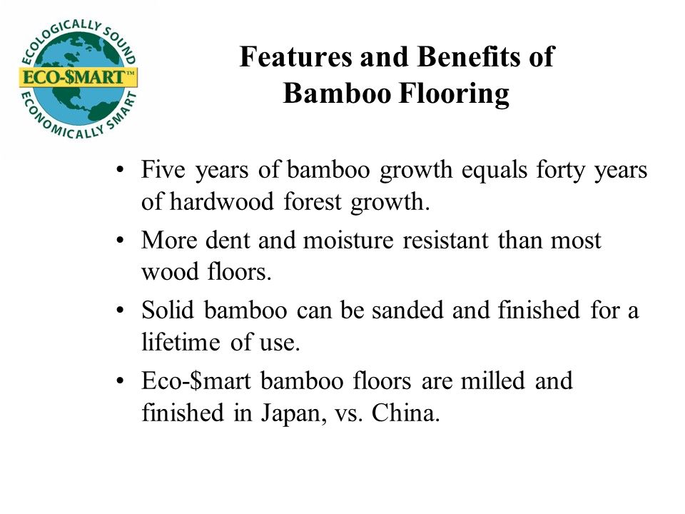 Features and Benefits of Bamboo Flooring Five years of bamboo growth equals forty years of hardwood forest growth.
