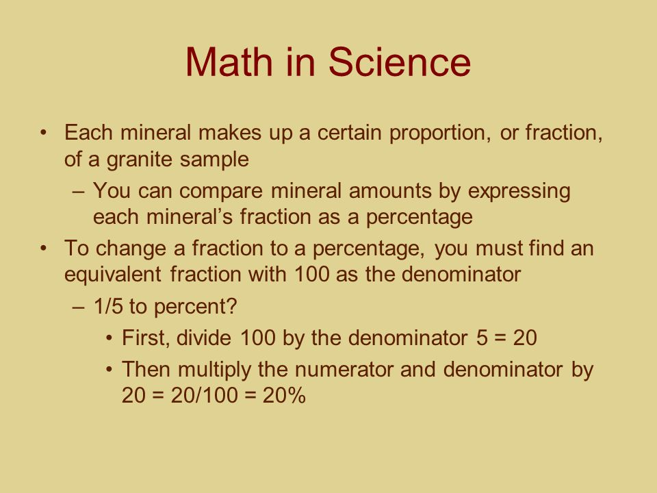 Math in Science Each mineral makes up a certain proportion, or fraction, of a granite sample –You can compare mineral amounts by expressing each miner