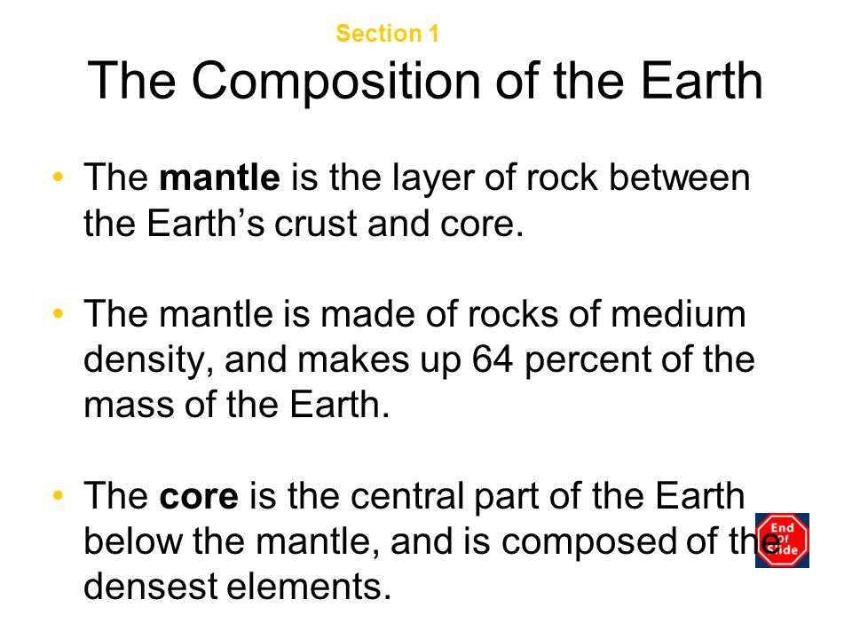 The Composition of the Earth The mantle is the layer of rock between the Earths crust and core. The mantle is made of rocks of medium density, and mak