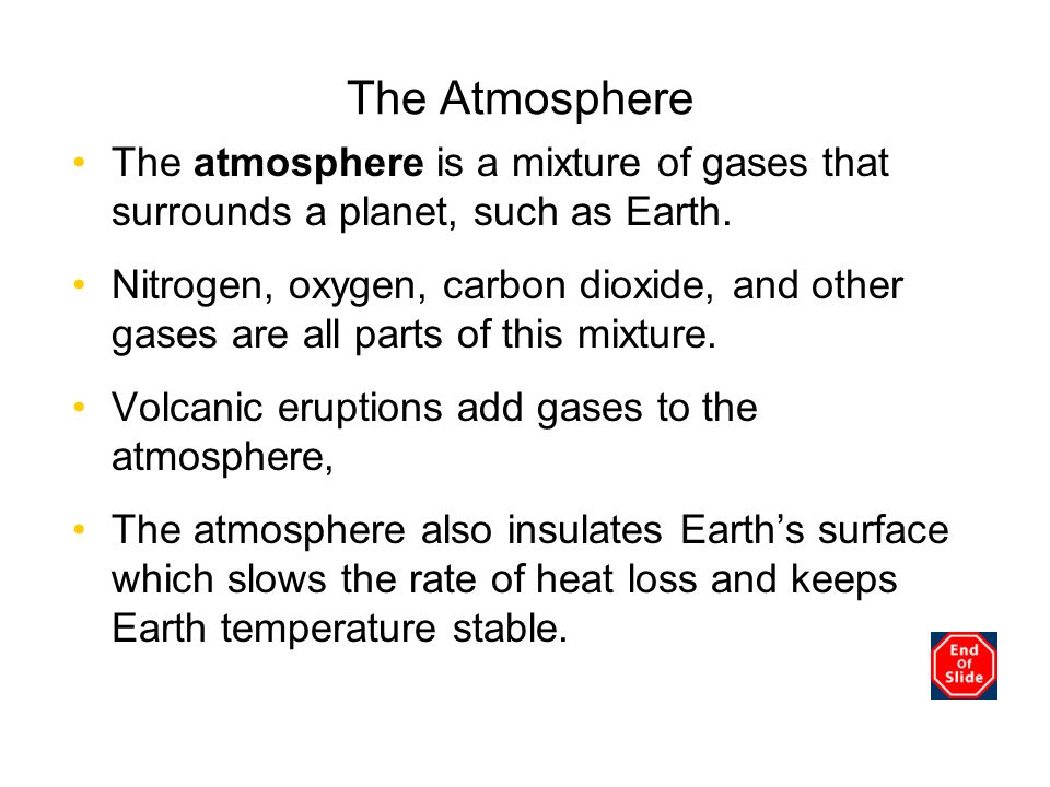 The Atmosphere The atmosphere is a mixture of gases that surrounds a planet, such as Earth. Nitrogen, oxygen, carbon dioxide, and other gases are all