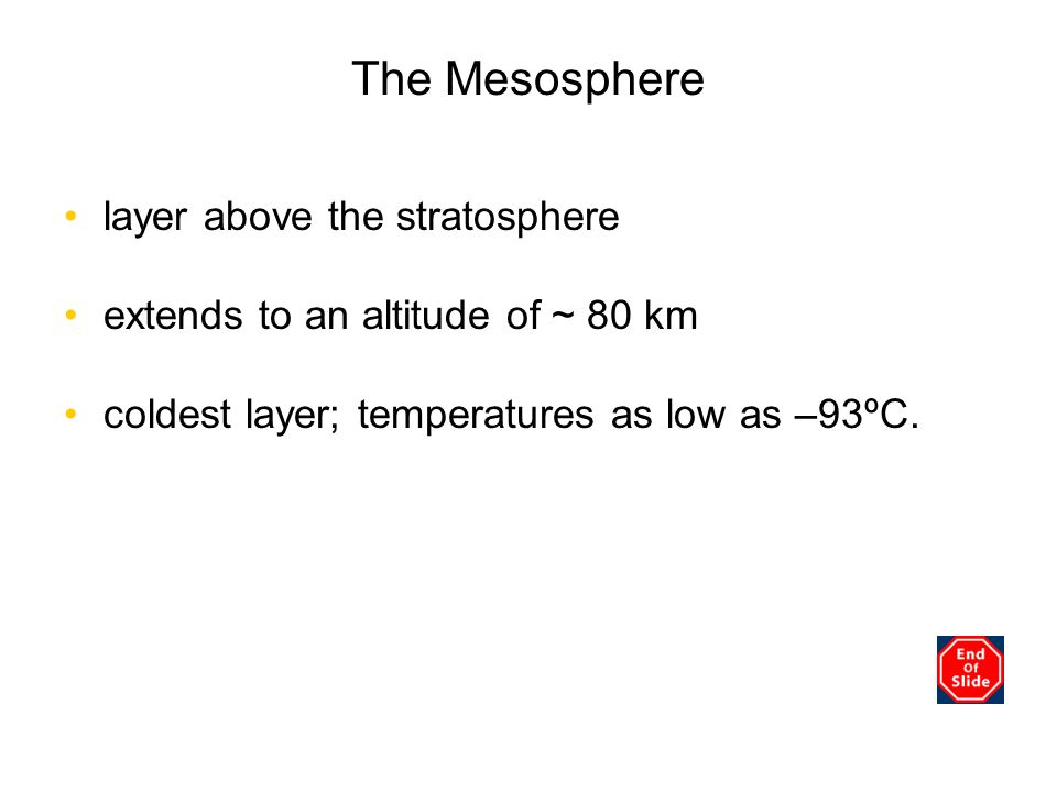 The Mesosphere layer above the stratosphere extends to an altitude of ~ 80 km coldest layer; temperatures as low as –93ºC. Chapter 3