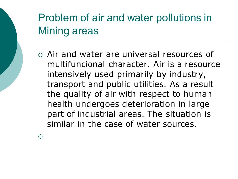 Problem of air and water pollutions in Mining areas Air and water are universal resources of multifuncional character.