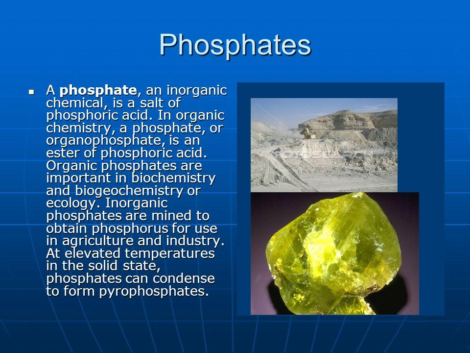 Phosphates A phosphate, an inorganic chemical, is a salt of phosphoric acid. In organic chemistry, a phosphate, or organophosphate, is an ester of pho