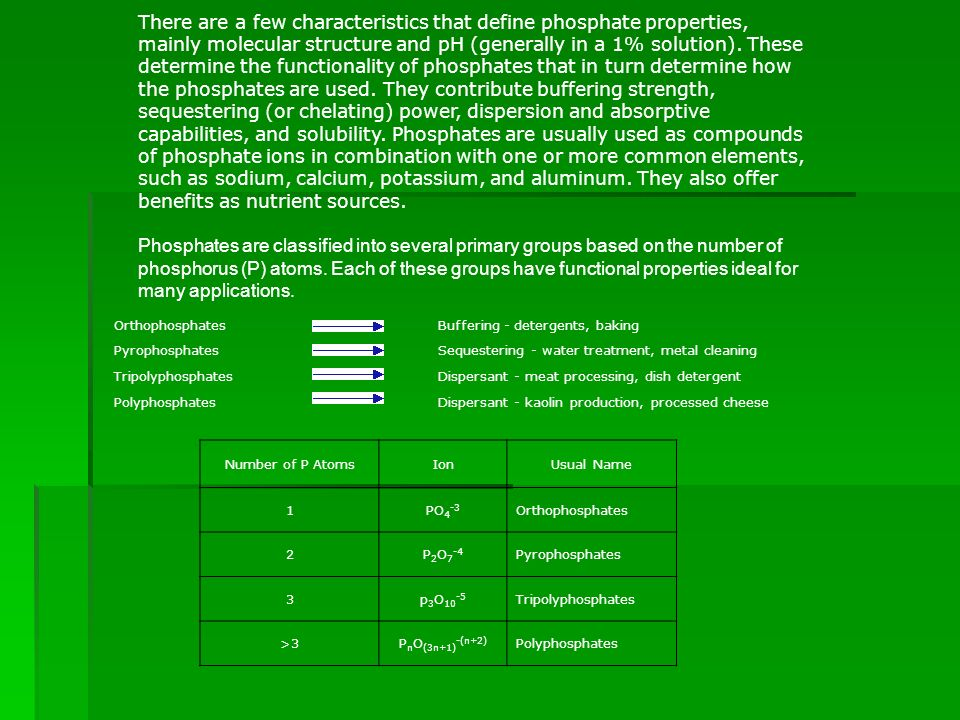 There are a few characteristics that define phosphate properties, mainly molecular structure and pH (generally in a 1% solution). These determine the