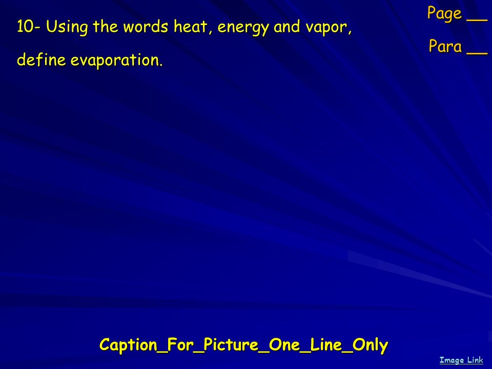 10- Using the words heat, energy and vapor, define evaporation. Page __ Para __ Caption_For_Picture_One_Line_Only Image Link Image Link