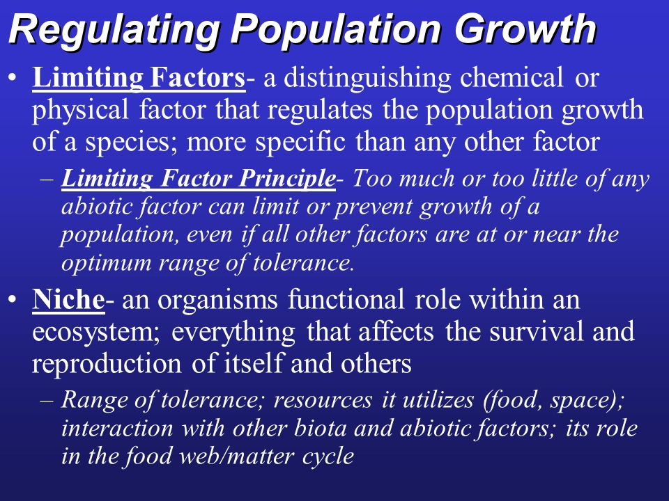 Regulating Population Growth Limiting Factors- a distinguishing chemical or physical factor that regulates the population growth of a species; more sp