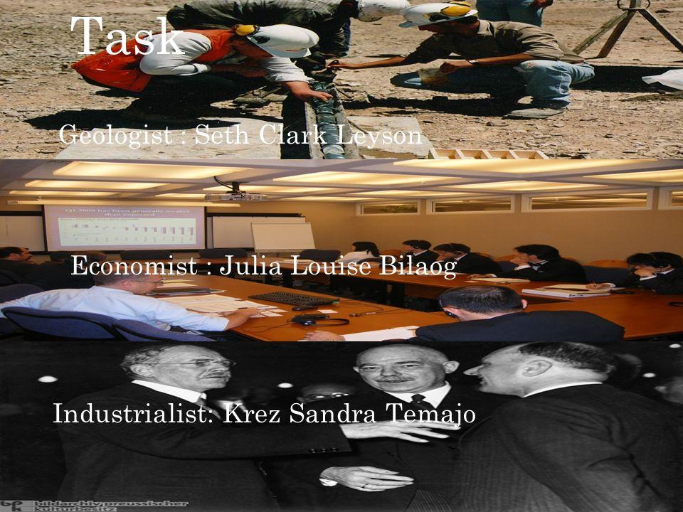 Task Geologist : Seth Clark Leyson Economist : Julia Louise Bilaog Industrialist: Krez Sandra Temajo
