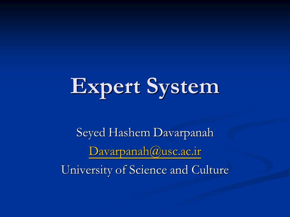 Expert System Seyed Hashem Davarpanah Davarpanah@usc.ac.ir University of Science and Culture