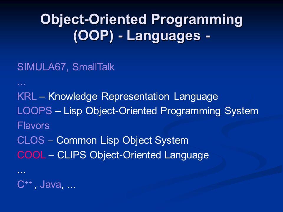 Object-Oriented Programming (OOP) - Languages - SIMULA67, SmallTalk... KRL – Knowledge Representation Language LOOPS – Lisp Object-Oriented Programmin