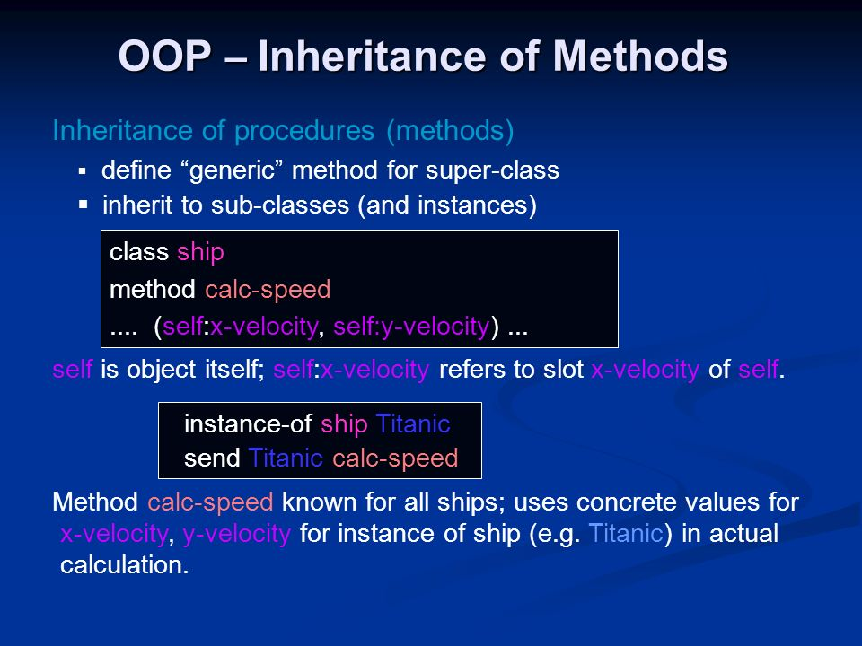 OOP – Inheritance of Methods Inheritance of procedures (methods) define generic method for super-class inherit to sub-classes (and instances) self is