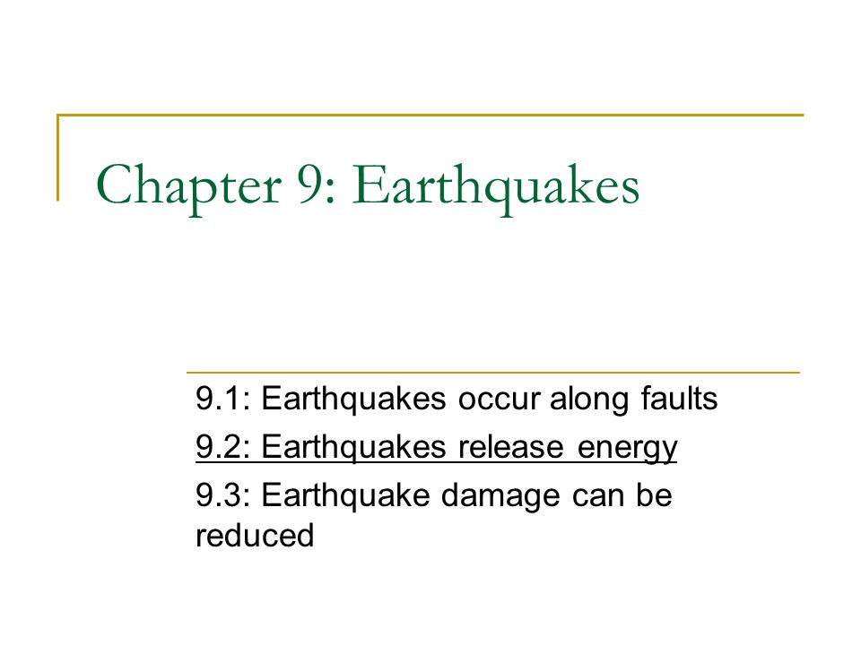 Chapter 9: Earthquakes 9.1: Earthquakes occur along faults 9.2: Earthquakes release energy 9.3: Earthquake damage can be reduced