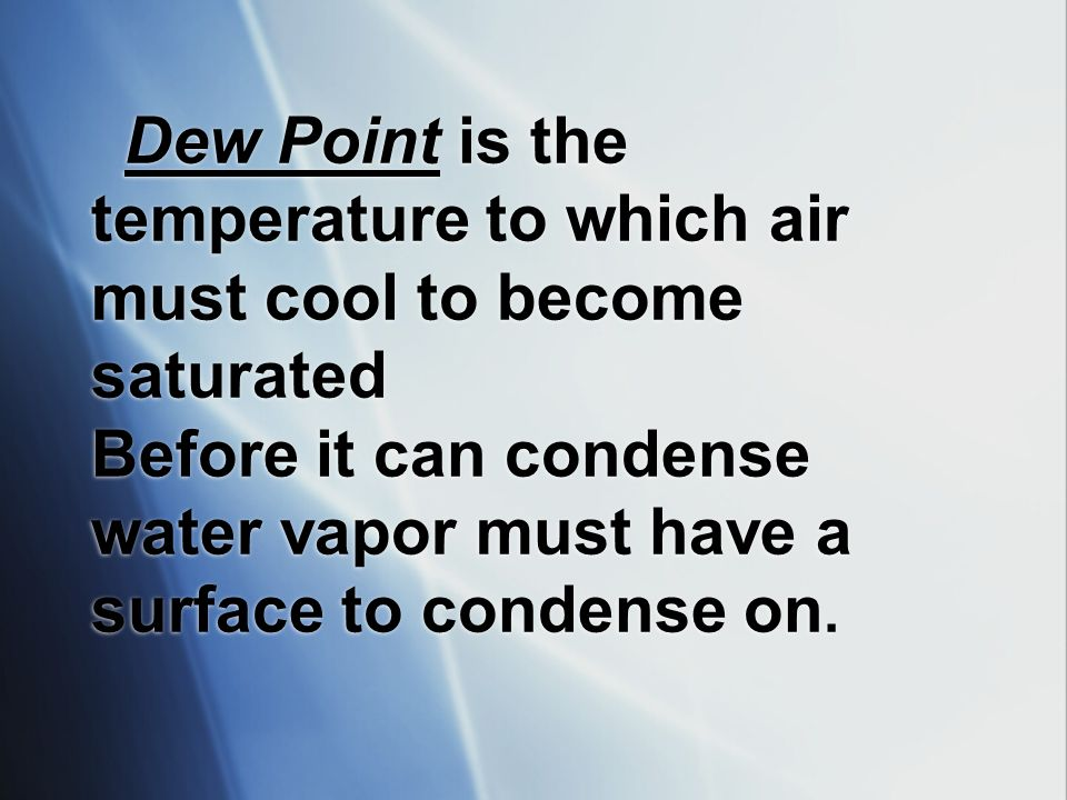 Humidity: the amount of water vapor or moisture in the air