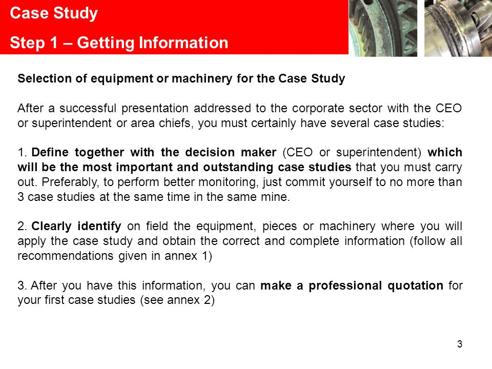 3 Case Study Step 1 – Getting Information Selection of equipment or machinery for the Case Study After a successful presentation addressed to the corp