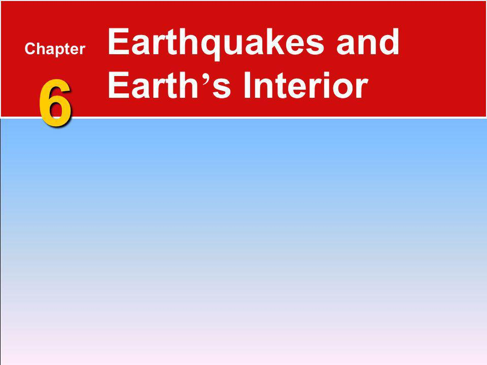 6 Chapter 6 Earthquakes and Earth s Interior