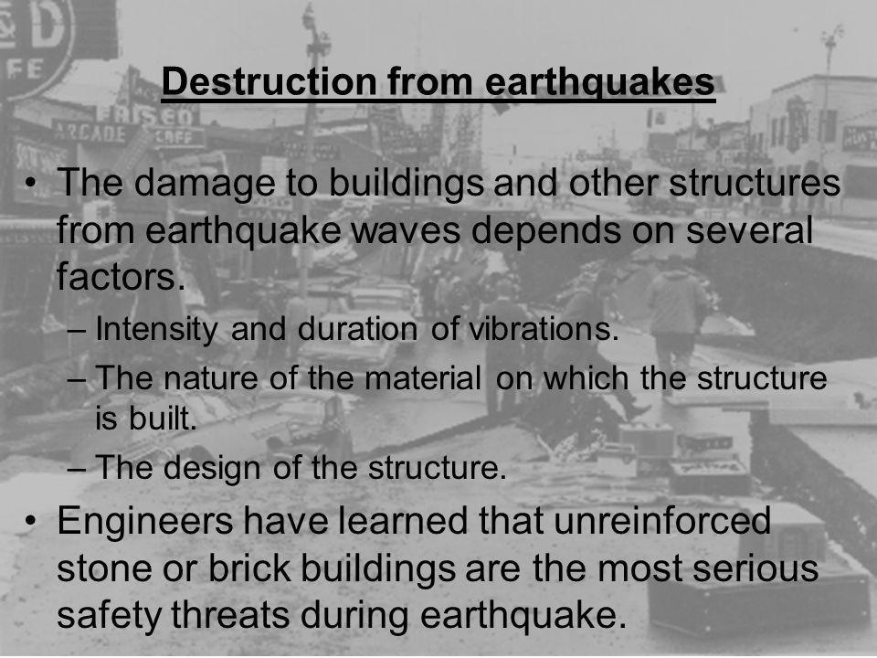 Destruction from earthquakes The damage to buildings and other structures from earthquake waves depends on several factors. –Intensity and duration of