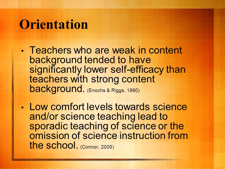 Orientation Teachers who are weak in content background tended to have significantly lower self-efficacy than teachers with strong content background.