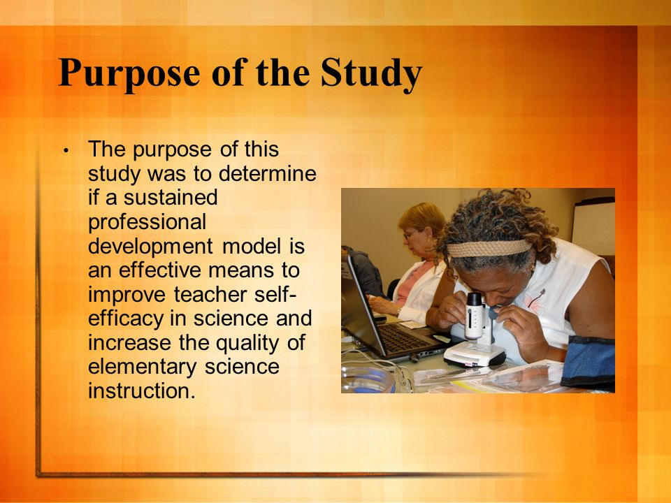 Purpose of the Study The purpose of this study was to determine if a sustained professional development model is an effective means to improve teacher