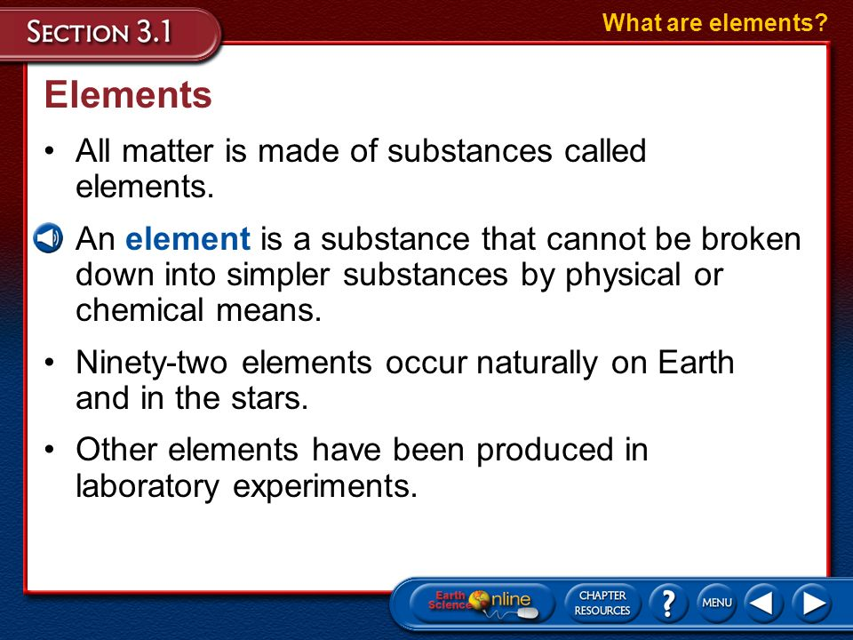 Matter is anything that has volume and mass. On Earth, matter usually can be found as a solid, liquid, or gas. What are elements? The physical world t