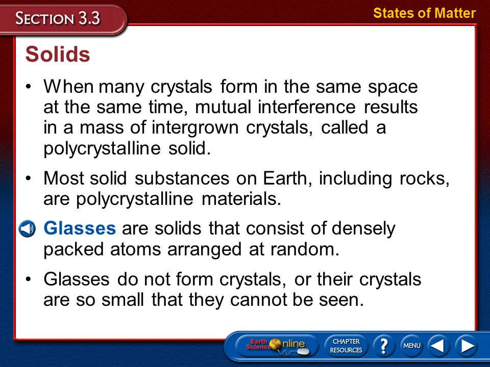 Solids Crystals form symmetrical solid objects with flat faces and straight edges between faces. States of Matter The angles between the faces depend