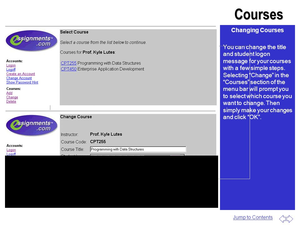 Courses Changing Courses You can change the title and student logon message for your courses with a few simple steps. Selecting Change in the Courses