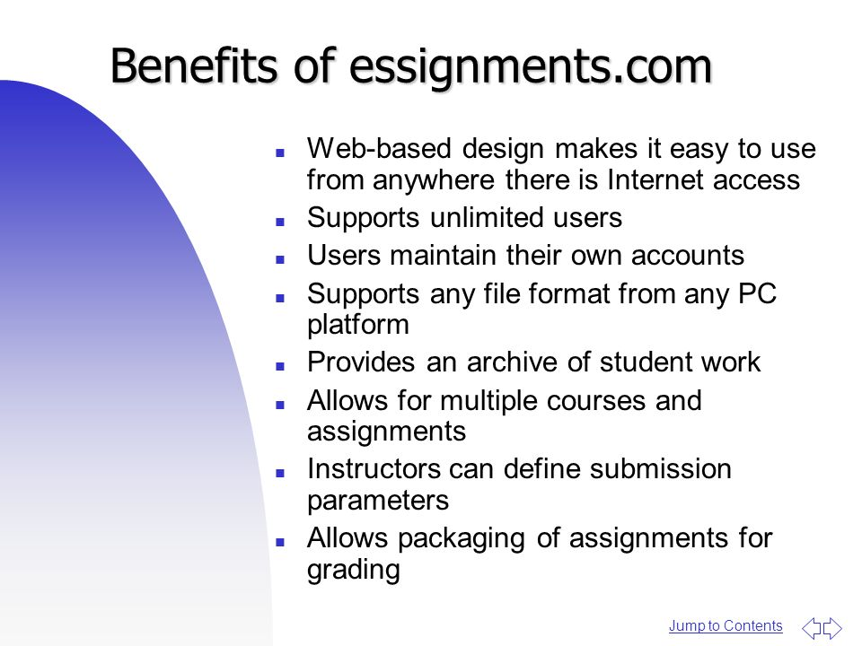 Jump to Contents Benefits of essignments.com n Web-based design makes it easy to use from anywhere there is Internet access n Supports unlimited users