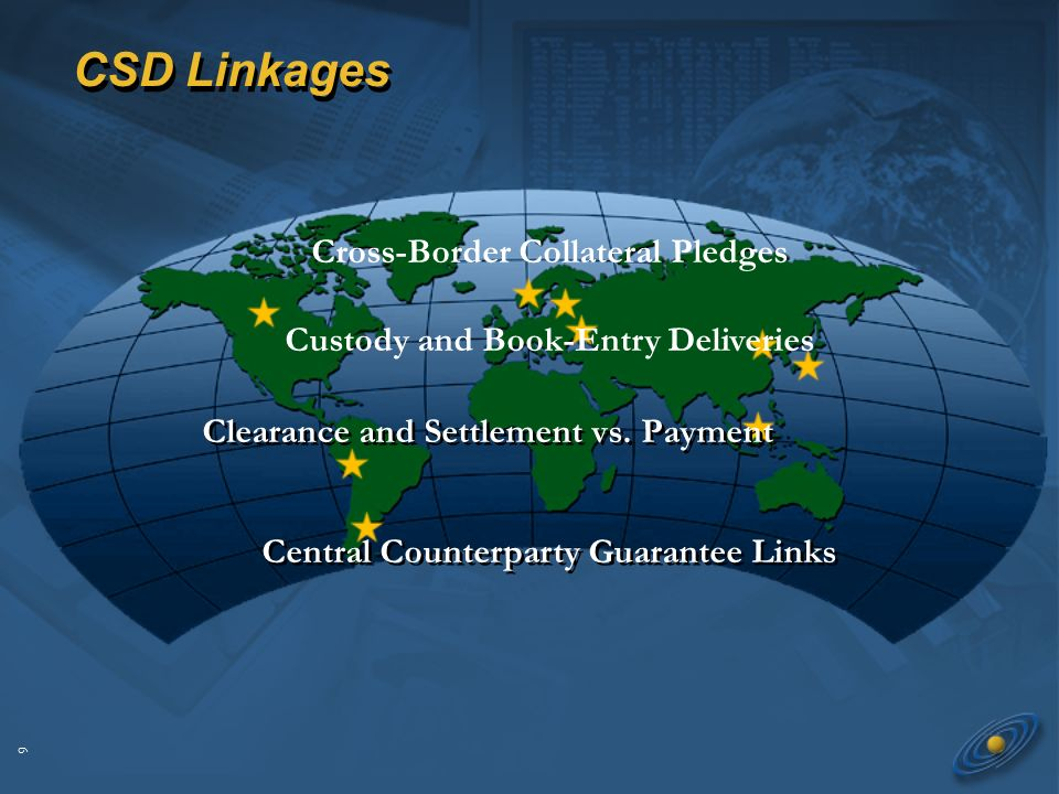 9 CSD Linkages Cross-Border Collateral Pledges Custody and Book-Entry Deliveries Clearance and Settlement vs.
