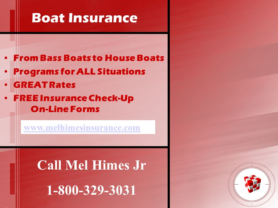 Boat Insurance From Bass Boats to House Boats Programs for ALL Situations GREAT Rates FREE Insurance Check-Up On-Line Forms Call Mel Himes Jr 1-800-32