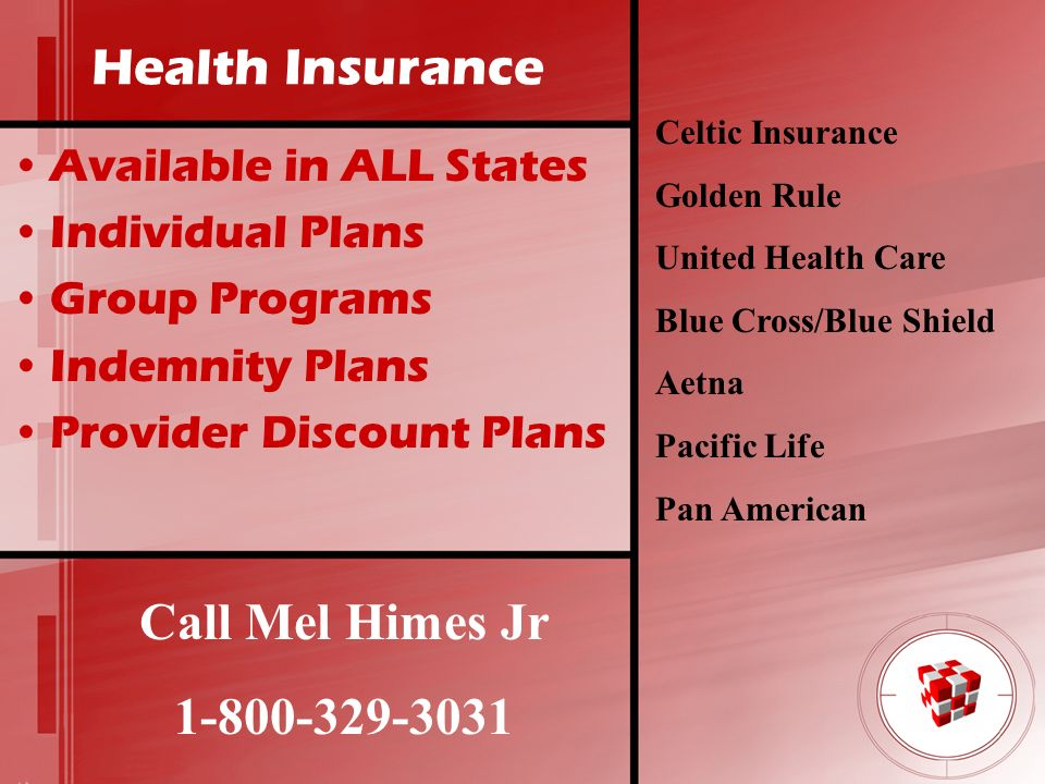 Health Insurance Available in ALL States Individual Plans Group Programs Indemnity Plans Provider Discount Plans Celtic Insurance Golden Rule United H