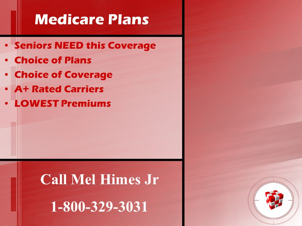 Medicare Plans Seniors NEED this Coverage Choice of Plans Choice of Coverage A+ Rated Carriers LOWEST Premiums Call Mel Himes Jr 1-800-329-3031