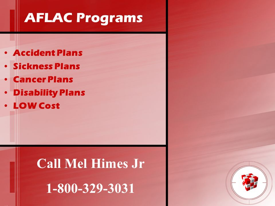 AFLAC Programs Accident Plans Sickness Plans Cancer Plans Disability Plans LOW Cost Call Mel Himes Jr 1-800-329-3031
